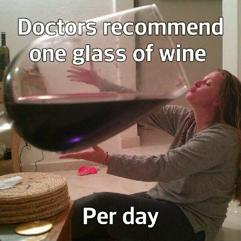 Doctors Recommend One Glass Of Wine Per Day Memegram
